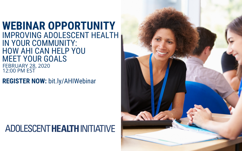 AHI's Webinar - Improving Adolescent Health in Your Community: How AHI Can Help You Meet Your Goals
